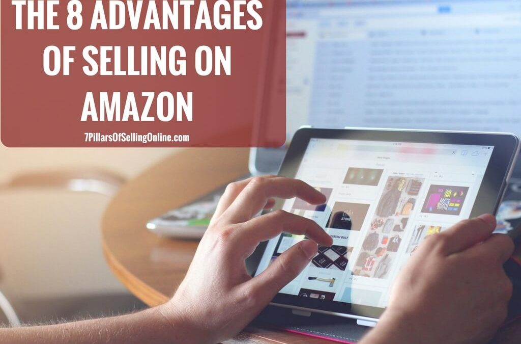 8 Advantages of Selling on Amazon – 7 Pillars of Selling Online